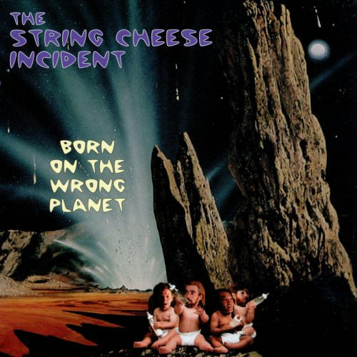 The String Cheese Incident - Born On The Wrong Planet Lyrics