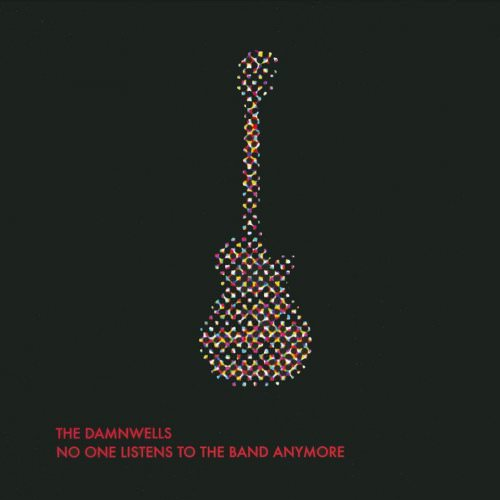 The Damnwells - No One Listens To The Band Anymore Lyrics