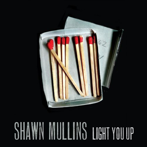 Shawn Mullins - Light You Up Lyrics