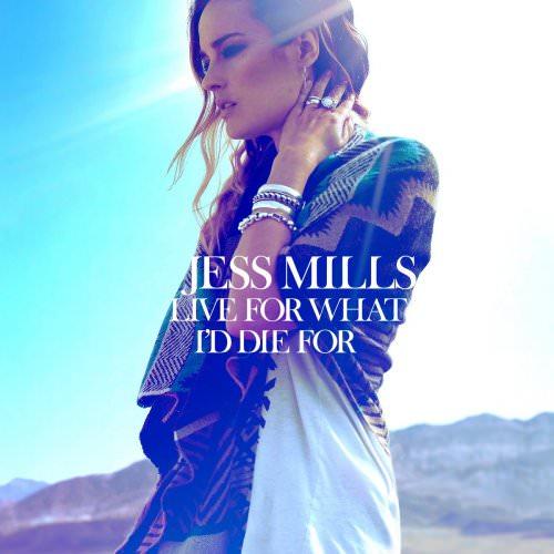 Jess Mills - Live For What I'd Die For (Loadstar Remix) Lyrics