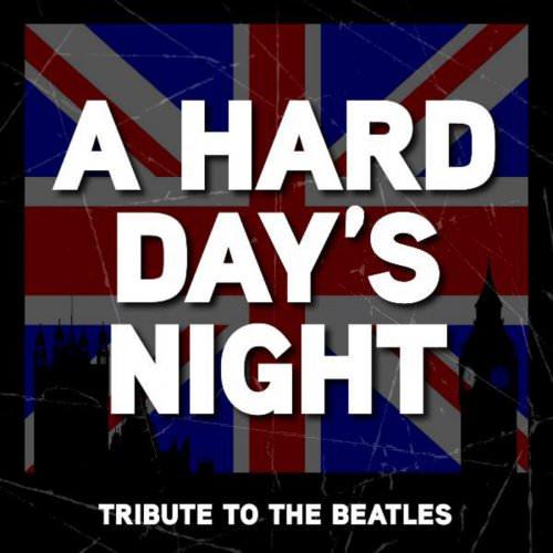 A Hard Day's Night - A Hard Day's Night - The Beatles Tribute Lyrics