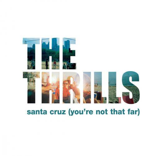 The Thrills - Santa Cruz (You're Not That Far) (Radio Edit) Lyrics