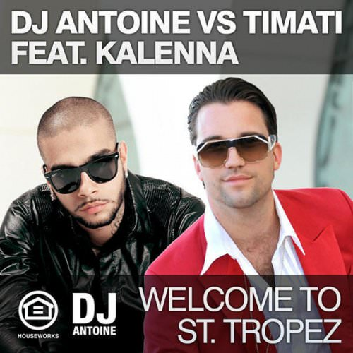 DJ Antoine Vs. Timati Feat. Kalenna - Welcome To St. Tropez (DJ Antoine Vs. Mad Mark Radio Edit) Lyrics