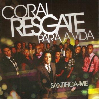Coral Resgate Para A Vida - Santifica-Me Lyrics