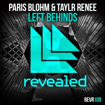 Paris Blohm & Taylr Renee - Left Behinds - Original Mix Lyrics