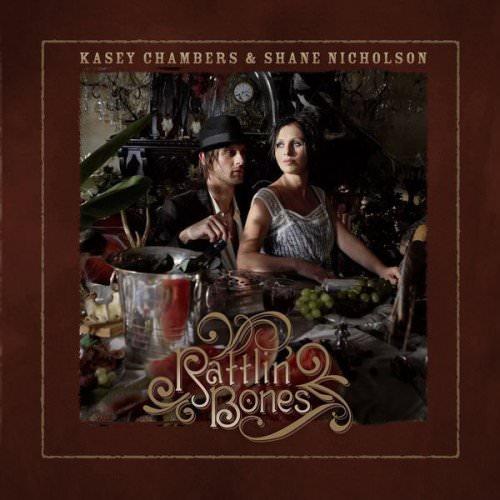 Kasey Chambers & Shane Nicholson, Kasey Chambers & Shane Nicholson - Rattlin' Bones Lyrics