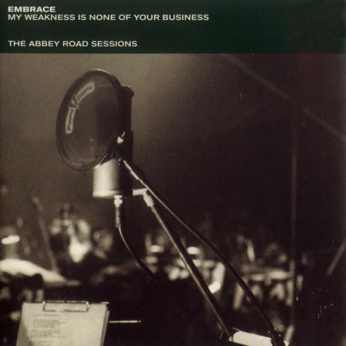 Embrace - My Weakness Is None Of Your Business - Live At Abbey Road Lyrics