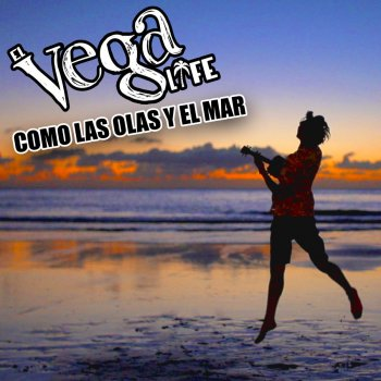 El Vega Life - Como Las Olas Y El Mar Lyrics