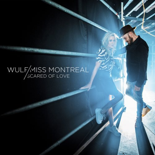 Wulf Feat. Miss Montreal - Scared Of Love Lyrics