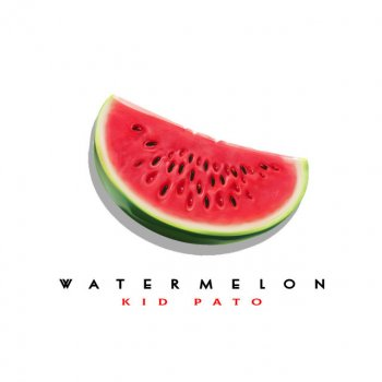 Kid Pato - Watermelon Lyrics