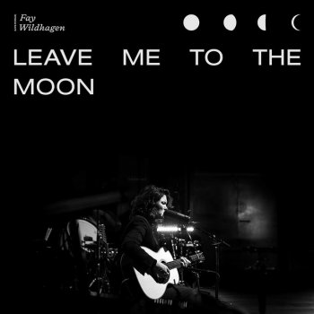 Fay Wildhagen - Leave Me To The Moon - Live In Oslo Lyrics