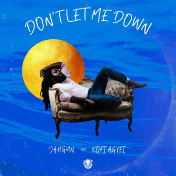 JAHGUN Feat. Kofi Agyei - Don't Let Me Down Lyrics