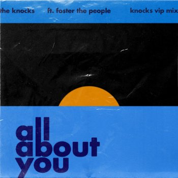 The Knocks Feat. Foster The People - All About You (Feat. Foster The People) - The Knocks VIP Mix Lyrics